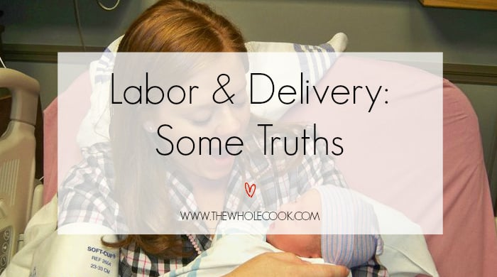 Labor & Delivery Some Truths