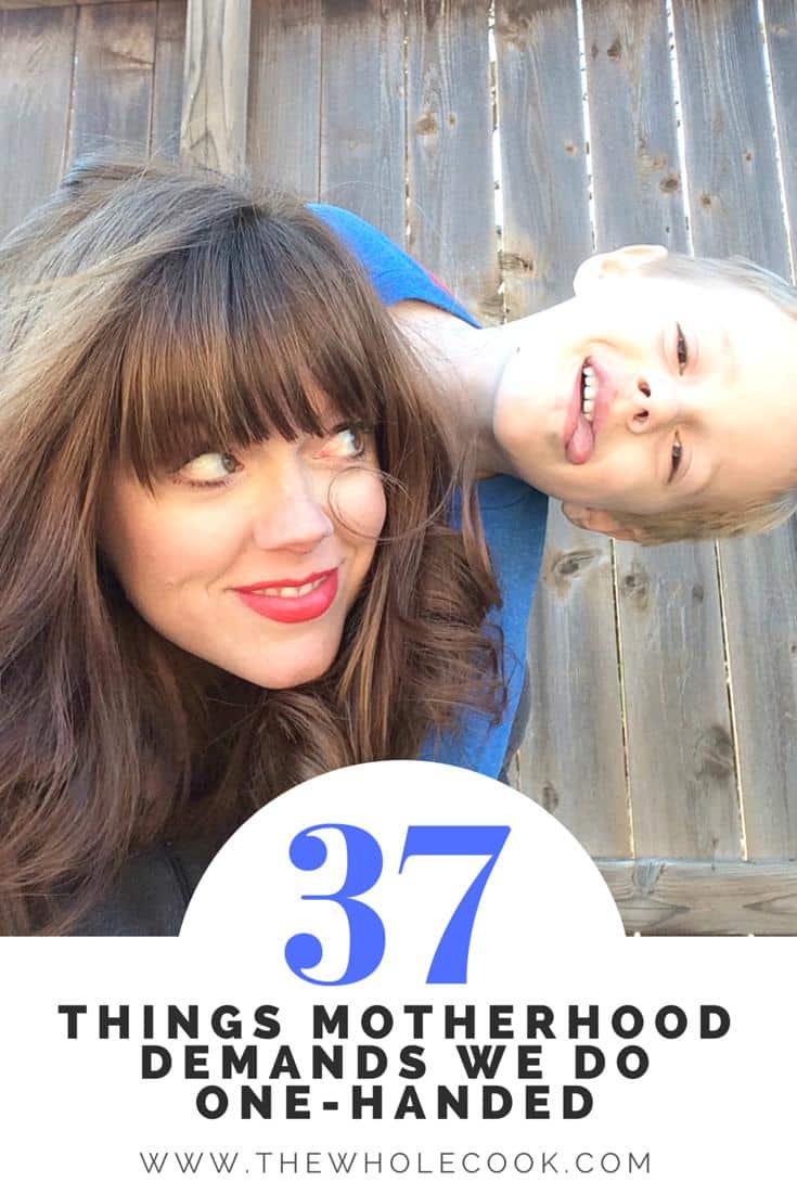 37 Things Motherhood Demands We Do One-Handed