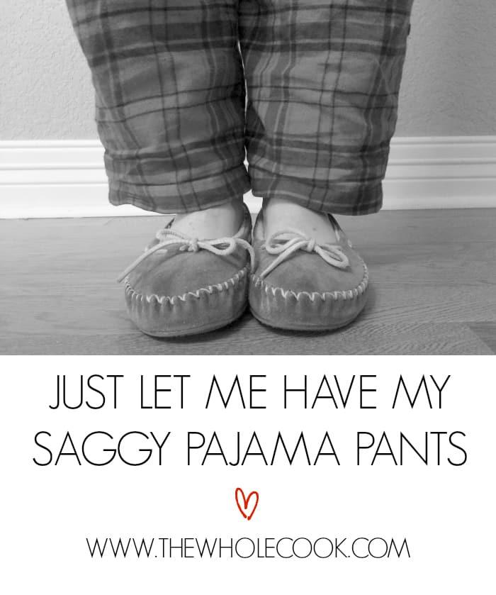 Just Let Me Have My Saggy Pajama Pants